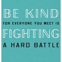 Be Kind - Everyone is Fighting a Battle You Know Nothing About